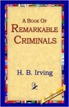 A Book of Remarkable Criminals - Henry Brodribb Irving