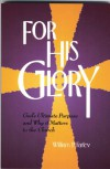 For His Glory: God's Ultimate Purpose and Why It Matters to the Church - William P. Farley