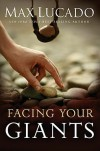 Facing Your Giants: A David and Goliath Story for Everyday People - Max Lucado
