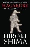 Hagakure; The Book of Hidden Leaves - Hiroki Shima