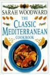 Classic Mediterranean Cookbook - Sarah Woodward