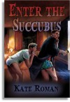 Enter the Succubus - Kate Roman