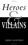 Heroes and Villains - Mike Alsford