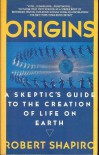 Origins: A Skeptic's Guide to the Creation of Life on Earth - Robert Shapiro