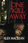 One Kill Away - Alex D. MacLean
