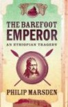 The Barefoot Emperor: An Ethiopian Tragedy - Philip Marsden