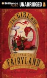 The Girl Who Circumnavigated Fairyland in a Ship of Her Own Making The Girl Who Circumnavigated Fai - Catherynne M. Valente