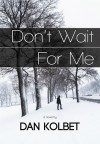 Don't Wait For Me - Dan Kolbet
