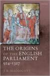 The Origins of the English Parliament, 924-1327 - J. R. Maddicott