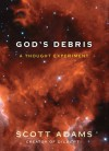 God's Debris : A Thought Experiment - Scott Adams
