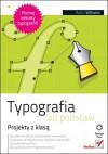 Typografia od podstaw. Projekty z klasą - Robin P. Williams, Piotr Cieślak