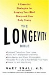 The Longevity Bible: 8 Essential Strategies for Keeping Your Mind Sharp and Your Body Young - Gary Small, Gigi Vorgan
