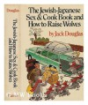 The Jewish-Japanese Sex and Cook Book and How to Raise Wolves - Jack Douglas