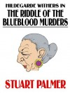 Hildegarde Withers in The Riddle of the Blueblood Murders - Stuart Palmer