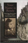 Your Name Is Reni'Ae: Ruth Kapp Hartz's Story as a Hidden Child in Nazi-Occupied France - Stacy Cretzmeyer,  Beate Klarsfeld