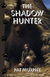 The Shadow Hunter - Pat Murphy