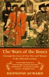 The Wars of the Roses: Through the Lives of Five Men and Women of the Fifteenth Century - Desmond Seward