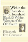 Within the Plantation Household: Black and White Women of the Old South (Gender and American Culture) - Elizabeth Fox-Genovese