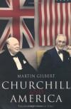 Churchill and America - Martin Gilbert