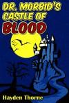 Dr. Morbid's Castle of Blood  - Hayden Thorne