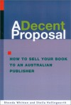 A Decent Proposal: How To Sell Your Book To An Australian Publisher - Rhonda Whitton