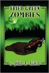 Fried Green Zombies - John A. Allen