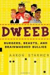 Dweeb: Burgers, Beasts, and Brainwashed Bullies - Aaron Starmer