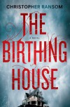 The Birthing House: A Novel - Christopher Ransom