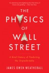 The Physics of Wall Street: A Brief History of Predicting the Unpredictable - James Owen Weatherall