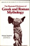 The Illustrated Dictionary of Greek and Roman Mythology (Library of the world's myths and legends) - Michael Stapleton