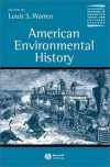 American Environmental History (Blackwell Readers in American Social and Cultural History) - Louis S. Warren