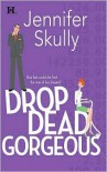 Drop Dead Gorgeous - Jennifer Skully