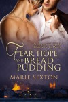 Fear, Hope, and Bread Pudding - Marie Sexton