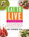 Eat to Live Cookbook: 200 Delicious Nutrient-Rich Recipes for Fast and Sustained Weight Loss, Reversing Disease, and Lifelong Health - Joel Fuhrman
