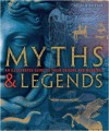 Myths and Legends: An Illustrated Guide To Their Origins & Meanings - Philip Wilkinson