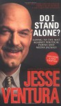 Do I Stand Alone?: Going to the Mat Against Political Pawns and Media Jackals - Jesse Ventura, Julie Mooney