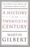 A History of the Twentieth Century: The Concise Edition of the Acclaimed World History - Martin Gilbert