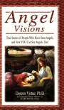 Angel Visions: True Stories of People Who Have Seen Angels, and How You Can See Angels, Too! - Doreen Virtue PhD