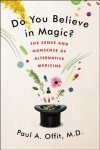 Do You Believe in Magic?: The Sense and Nonsense of Alternative Medicine - Paul A. Offit