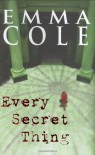 Every Secret Thing - Emma Cole, Susanna Kearsley
