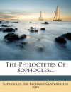 The Philoctetes Of Sophocles... -