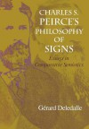 Charles S. Peirce's Philosophy of Signs: Essays in Comparative Semiotics - Gerard Deledalle