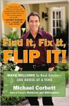 Find It, Fix It, Flip It!: Make Millions in Real Estate--One House at a Time - Michael Corbett