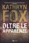 Oltre le apparenze - Kathryn Fox, S. Rega