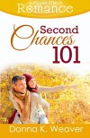 Second Chances 101 (A Ripple Effect Romance Novella, Book 5) (Volume 5) - Donna K. Weaver
