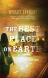The Best Place on Earth: Stories - Ayelet Tsabari