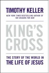 King's Cross: The Story of the World in the Life of Jesus - Timothy Keller