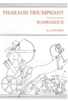 Pharaoh Triumphant. The Life and Times of Ramesses II (Egyptology) - Kenneth A. Kitchen