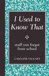 I Used to Know That (Stuff You Forgot from School) - Caroline Taggart