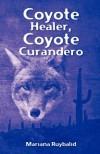 Coyote Healer, Coyote Curandero - Mariana Ruybalid